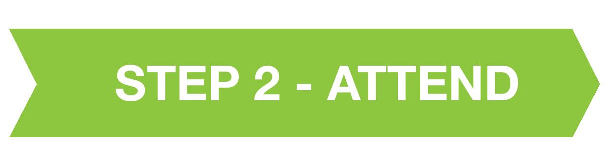 STEP 2 - ATTEND
