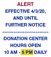 Effective 4/3/20, and until further notice, donation center hours will change to 10 am to 5 pm daily.